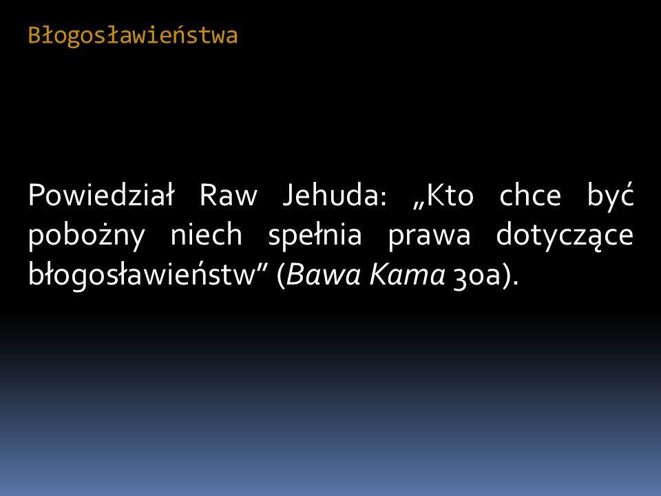 """Błogosławieństwa Powiedział Raw Jehuda: """"Kto chce być pobożny niech spełnia prawa dotyczące błogosławieństw (Bawa Kama 30a)."""