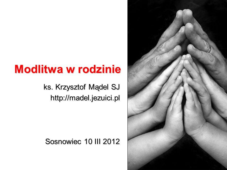 ks. Krzysztof Mądel SJ http://madel.jezuici.pl Sosnowiec 10 III 2012
