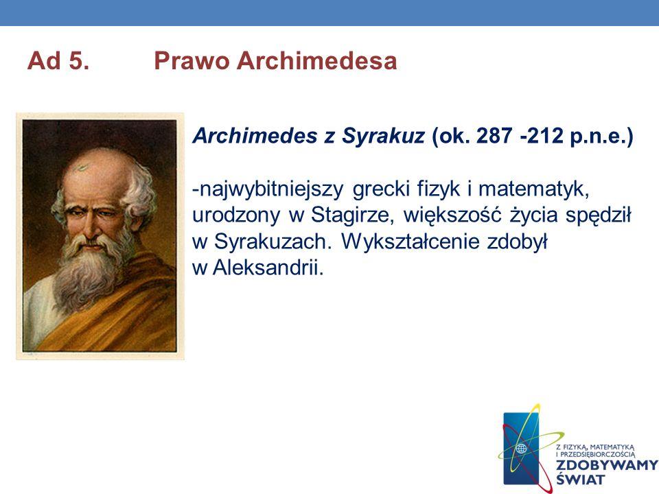 Ad 5. Prawo Archimedesa Archimedes z Syrakuz (ok. 287 -212 p.n.e.)