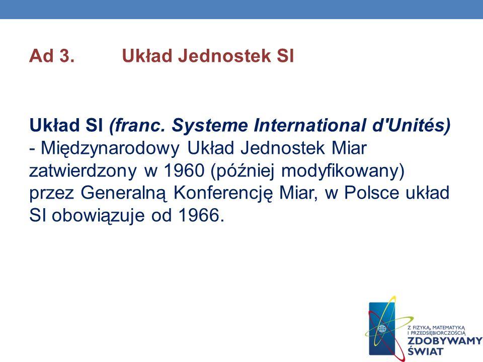 Ad 3. Układ Jednostek SI Układ SI (franc