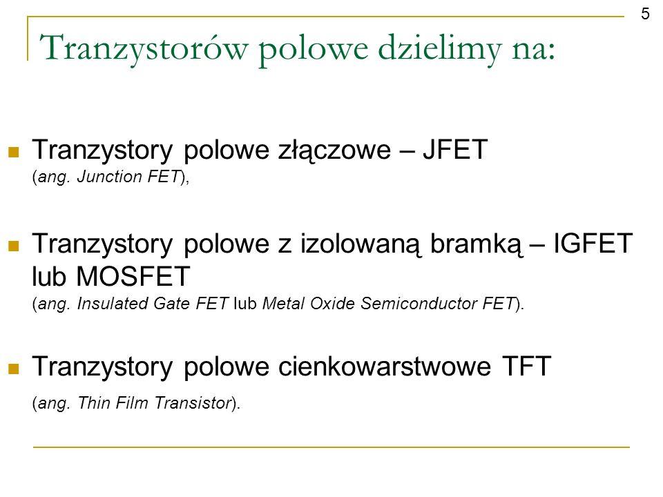 Tranzystorów polowe dzielimy na: