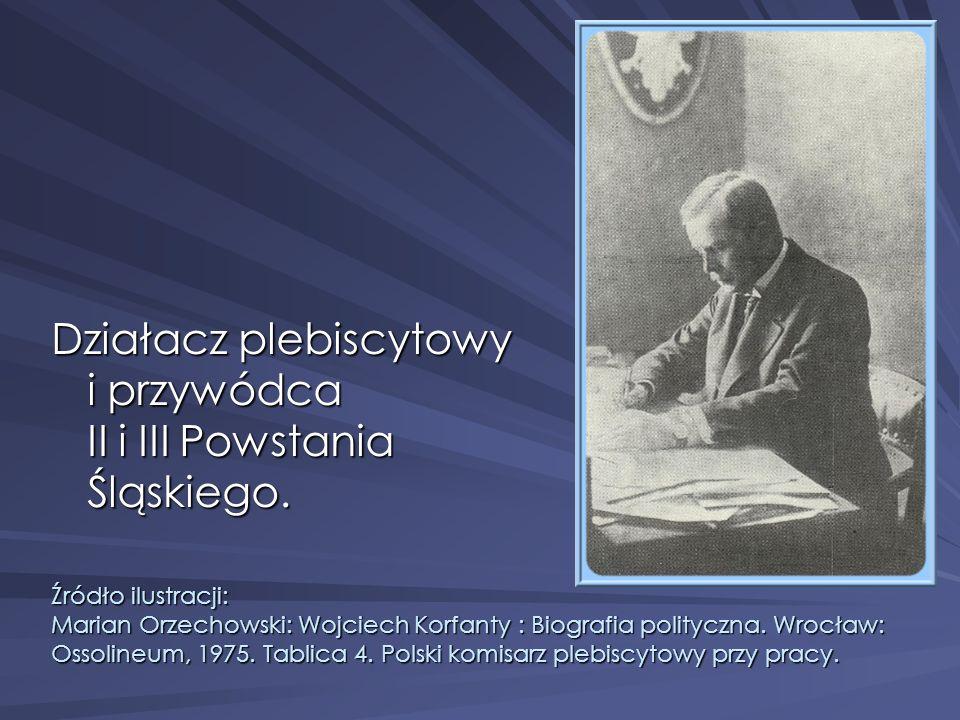 Działacz plebiscytowy i przywódca II i III Powstania Śląskiego.
