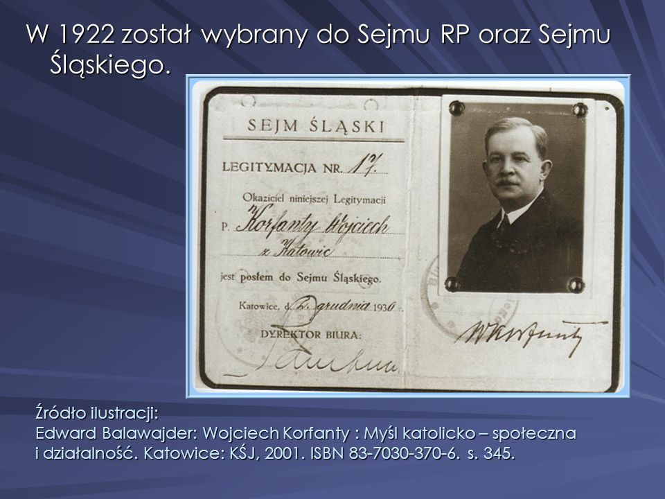 W 1922 został wybrany do Sejmu RP oraz Sejmu Śląskiego.