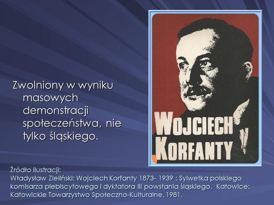 Zwolniony w wyniku masowych demonstracji społeczeństwa, nie tylko śląskiego.