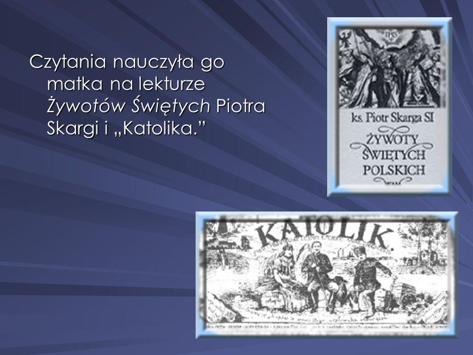 """Czytania nauczyła go matka na lekturze Żywotów Świętych Piotra Skargi i """"Katolika."""