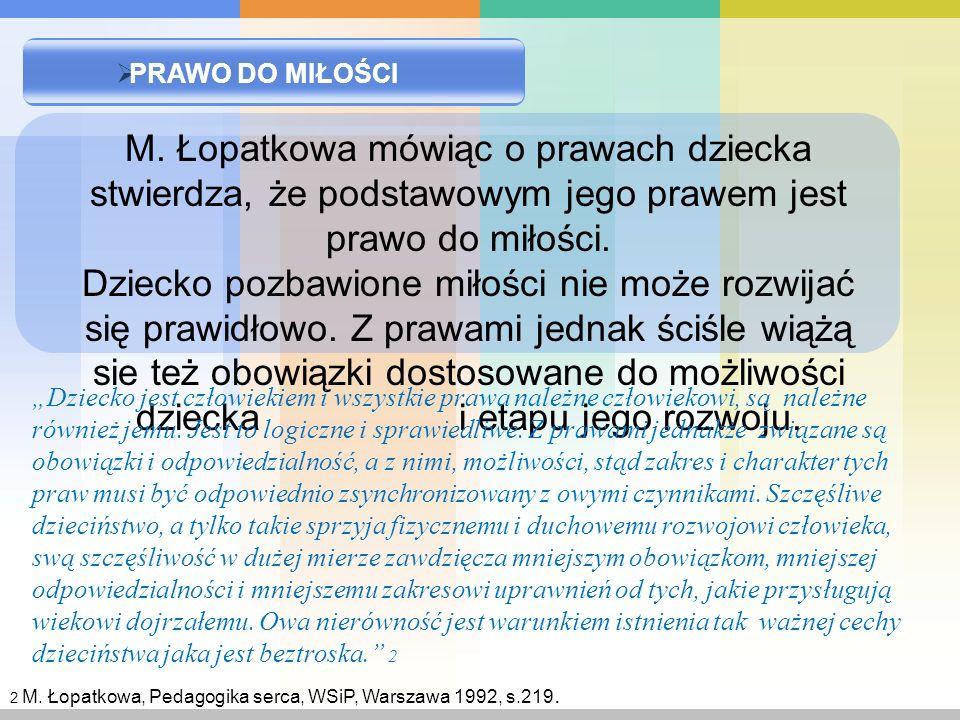 PRAWO DO MIŁOŚCI M. Łopatkowa mówiąc o prawach dziecka stwierdza, że podstawowym jego prawem jest prawo do miłości.