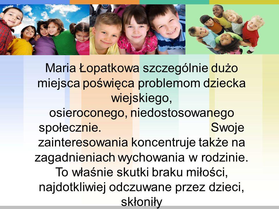 Maria Łopatkowa szczególnie dużo miejsca poświęca problemom dziecka wiejskiego,
