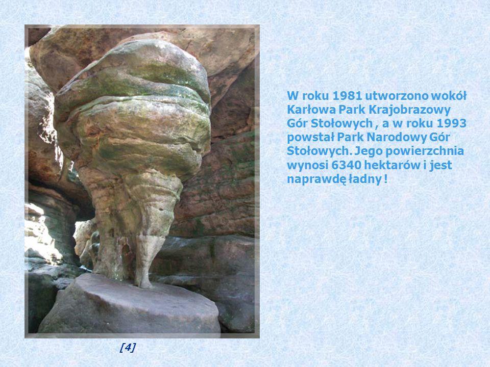 W roku 1981 utworzono wokół Karłowa Park Krajobrazowy Gór Stołowych , a w roku 1993 powstał Park Narodowy Gór Stołowych. Jego powierzchnia wynosi 6340 hektarów i jest naprawdę ładny !