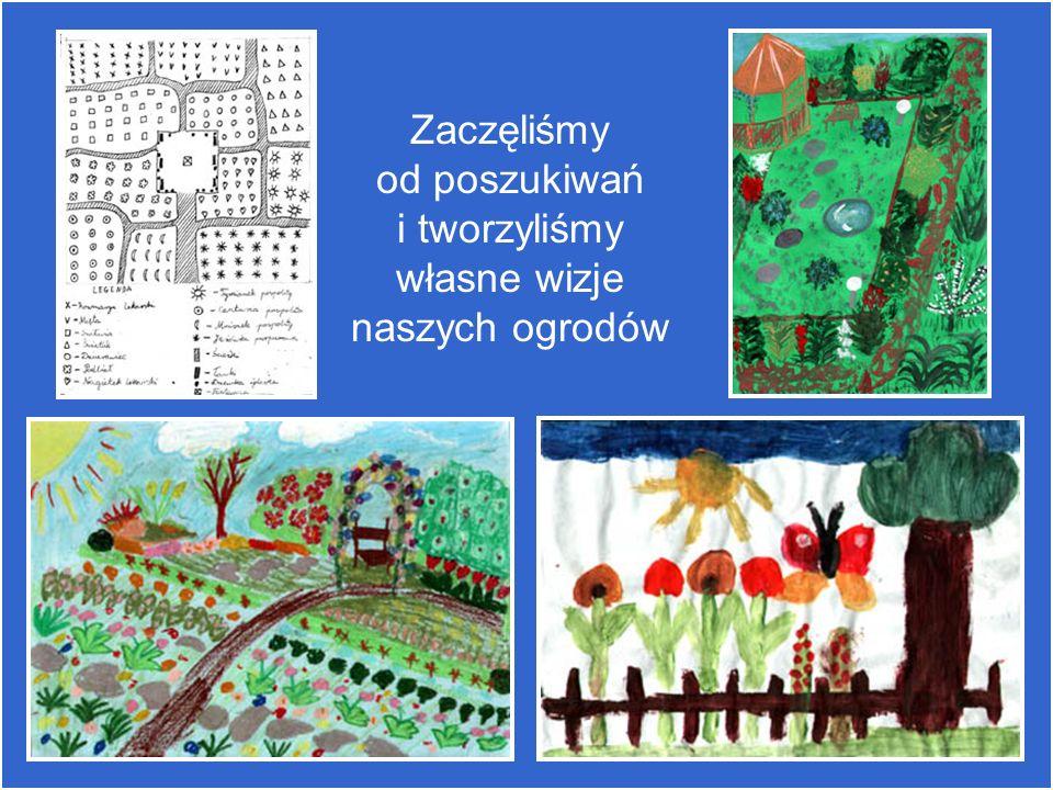 Zaczęliśmy od poszukiwań i tworzyliśmy własne wizje naszych ogrodów