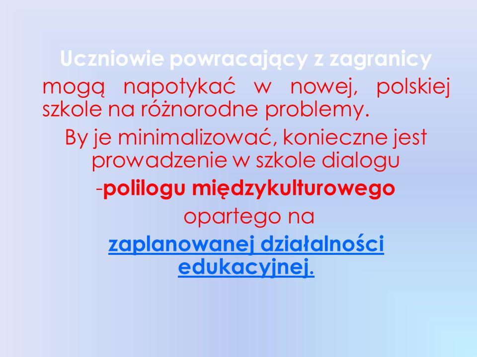 Uczniowie powracający z zagranicy mogą napotykać w nowej, polskiej szkole na różnorodne problemy.