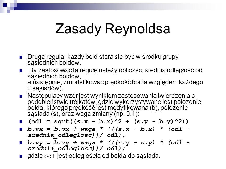 Zasady Reynoldsa Druga reguła: każdy boid stara się być w środku grupy sąsiednich boidów.