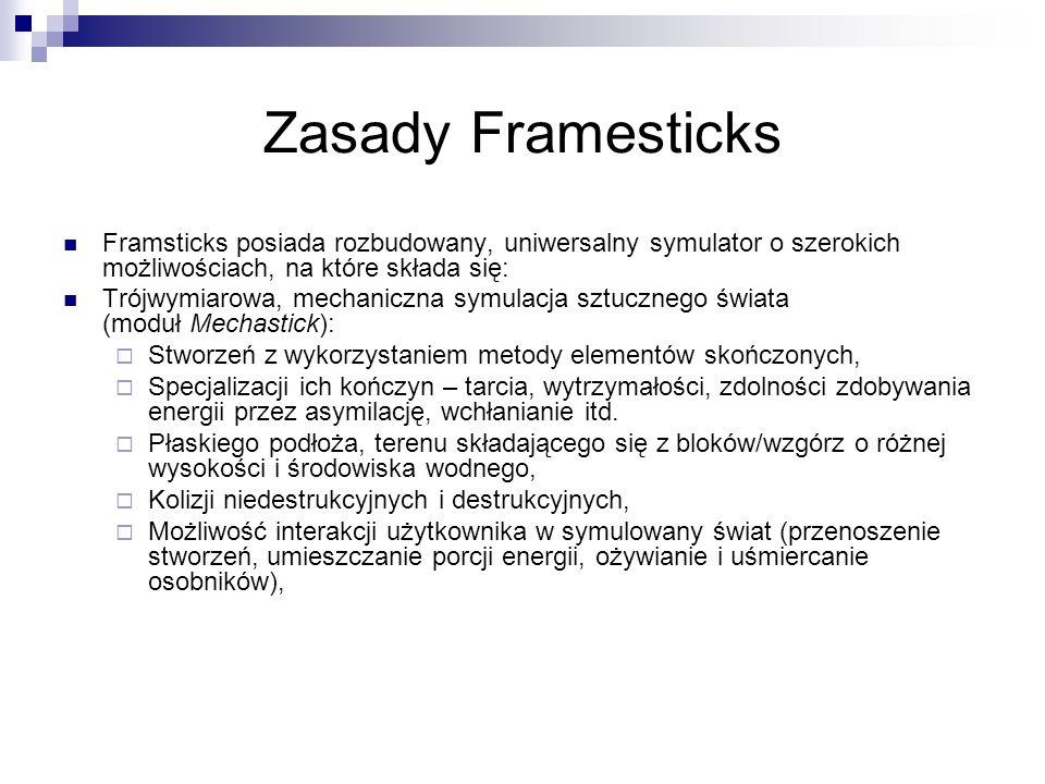 Zasady Framesticks Framsticks posiada rozbudowany, uniwersalny symulator o szerokich możliwościach, na które składa się: