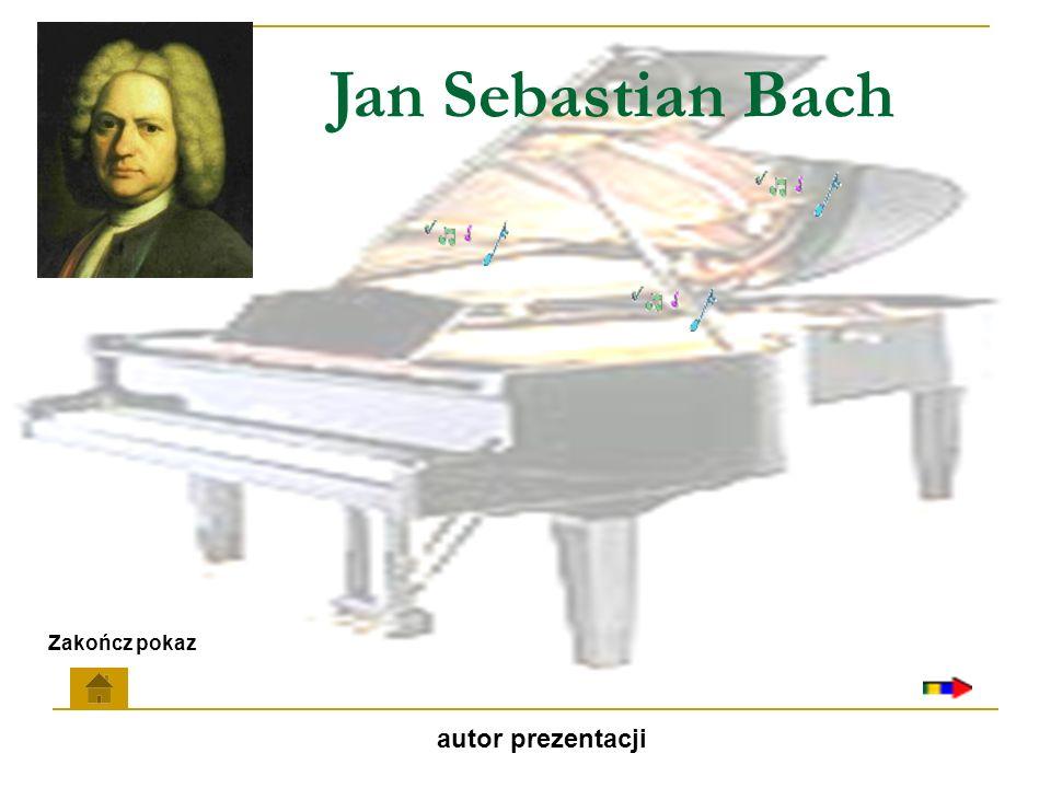 Jan Sebastian Bach Zakończ pokaz autor prezentacji
