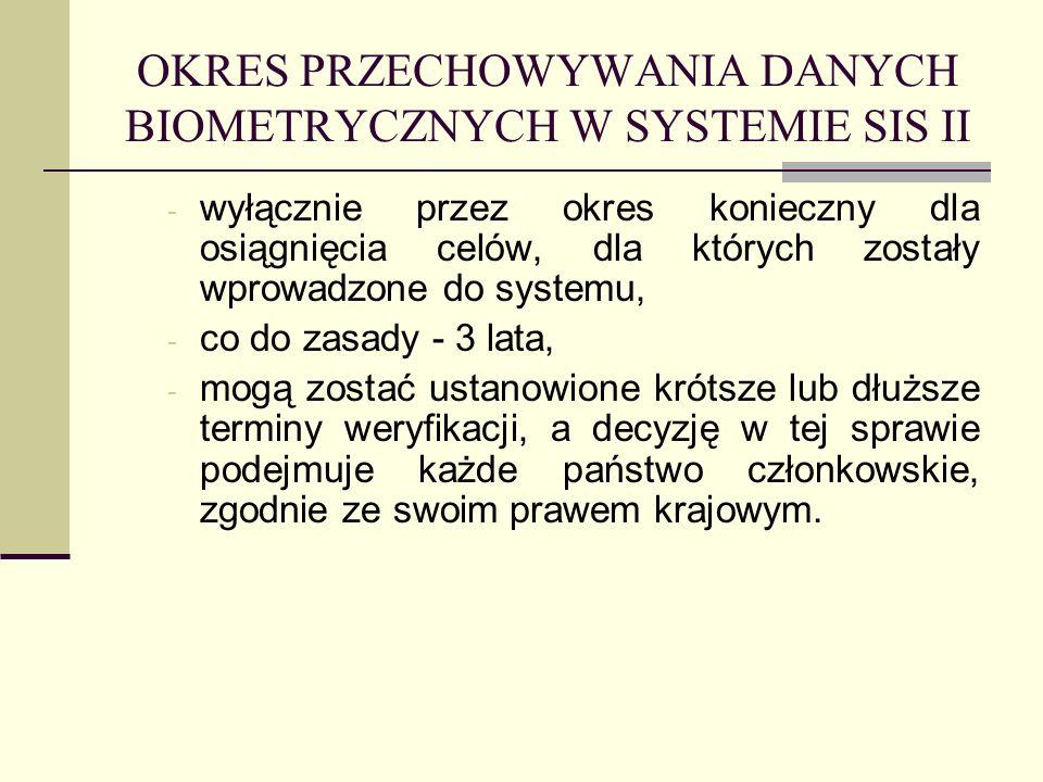 OKRES PRZECHOWYWANIA DANYCH BIOMETRYCZNYCH W SYSTEMIE SIS II