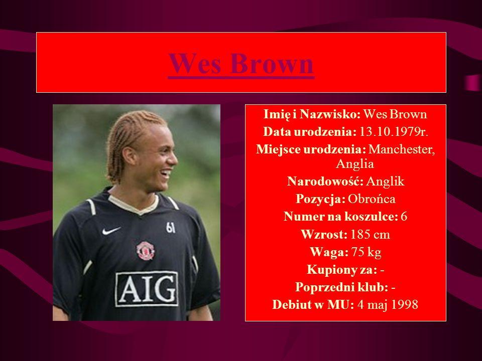 Wes Brown Imię i Nazwisko: Wes Brown Data urodzenia: 13.10.1979r.