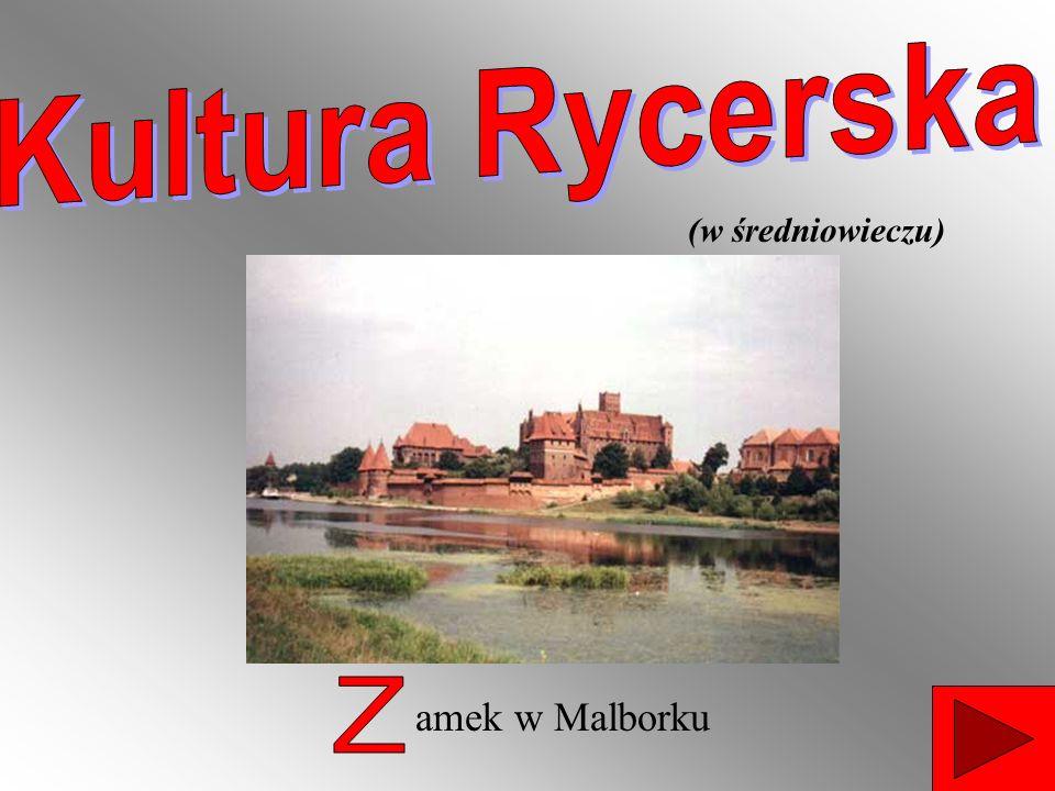 Kultura Rycerska (w średniowieczu) Z amek w Malborku