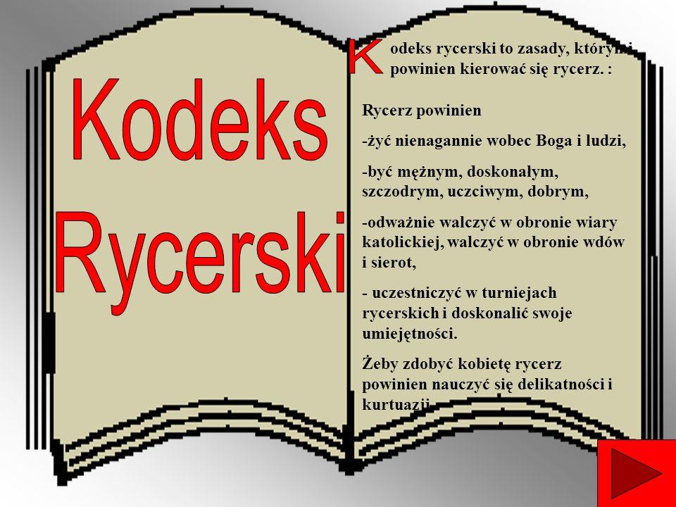 odeks rycerski to zasady, którymi powinien kierować się rycerz. :