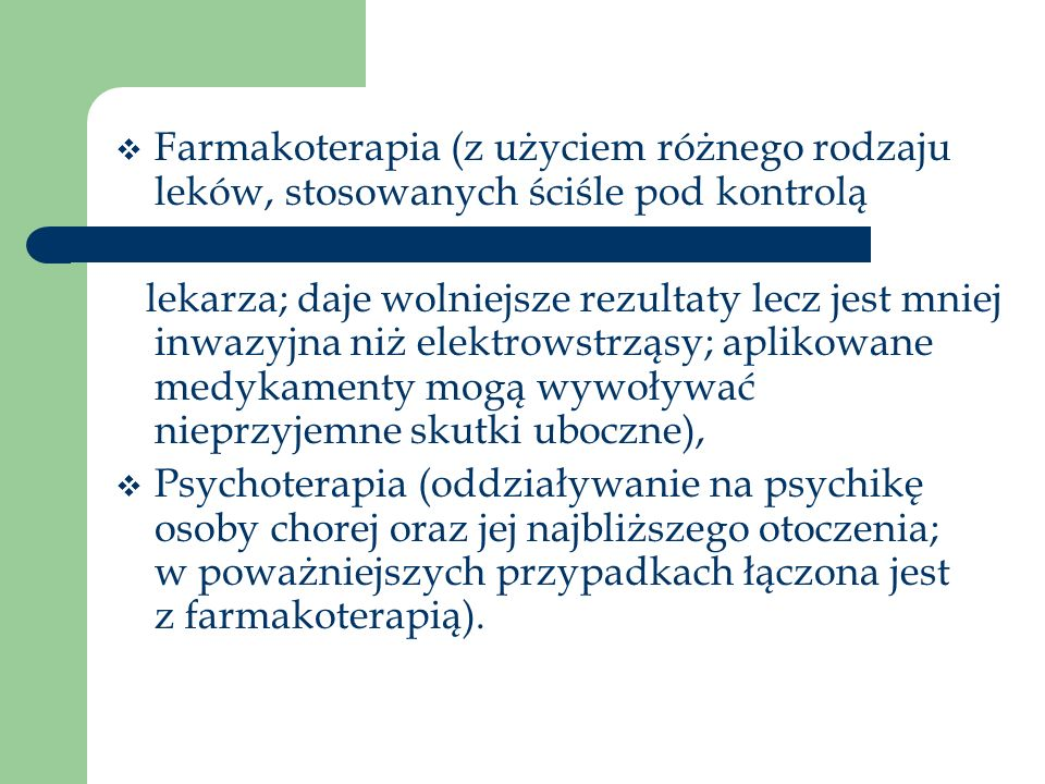 Farmakoterapia (z użyciem różnego rodzaju leków, stosowanych ściśle pod kontrolą