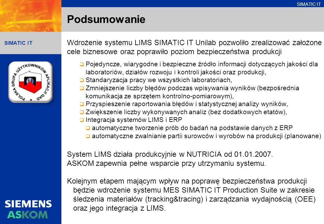 Podsumowanie Wdrożenie systemu LIMS SIMATIC IT Unilab pozwoliło zrealizować założone cele biznesowe oraz poprawiło poziom bezpieczeństwa produkcji.