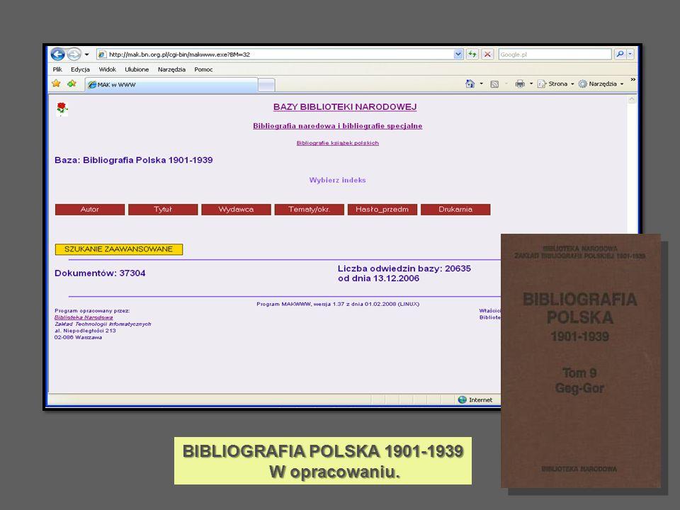 BIBLIOGRAFIA POLSKA 1901-1939 W opracowaniu.