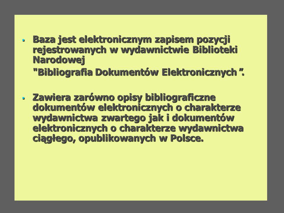 Baza jest elektronicznym zapisem pozycji rejestrowanych w wydawnictwie Biblioteki Narodowej