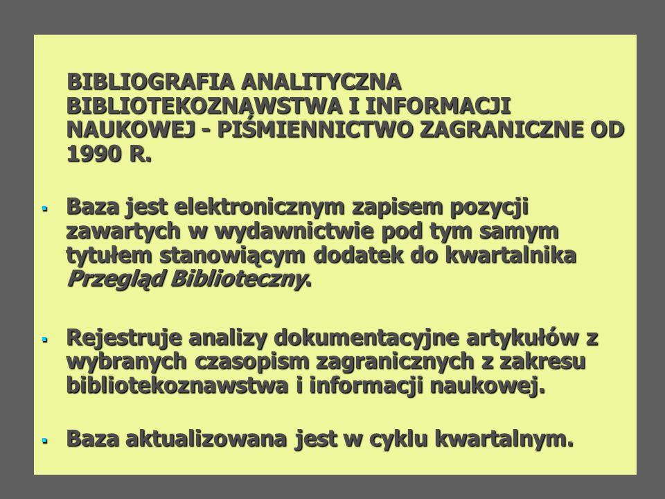 BIBLIOGRAFIA ANALITYCZNA BIBLIOTEKOZNAWSTWA I INFORMACJI NAUKOWEJ - PIŚMIENNICTWO ZAGRANICZNE OD 1990 R.
