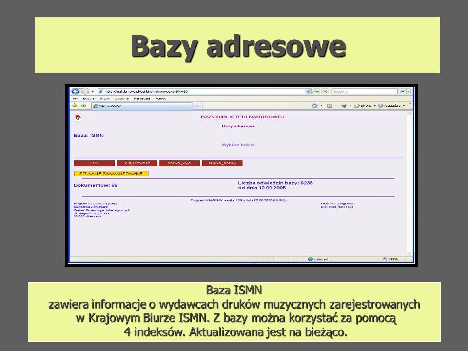 Bazy adresowe Baza ISMN zawiera informacje o wydawcach druków muzycznych zarejestrowanych. w Krajowym Biurze ISMN. Z bazy można korzystać za pomocą.