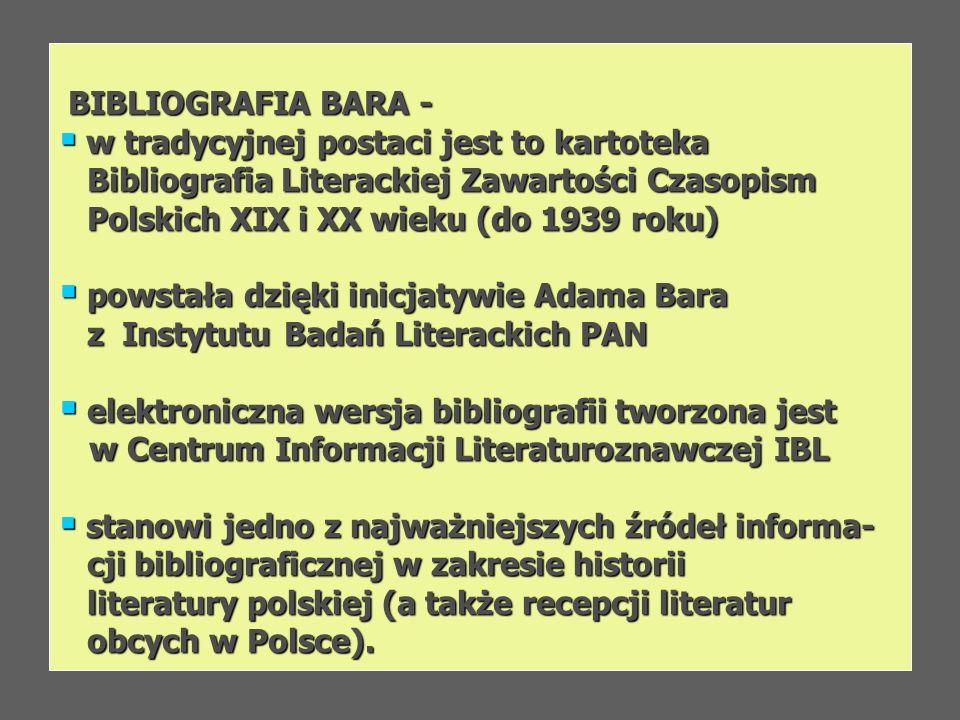 BIBLIOGRAFIA BARA - w tradycyjnej postaci jest to kartoteka. Bibliografia Literackiej Zawartości Czasopism.