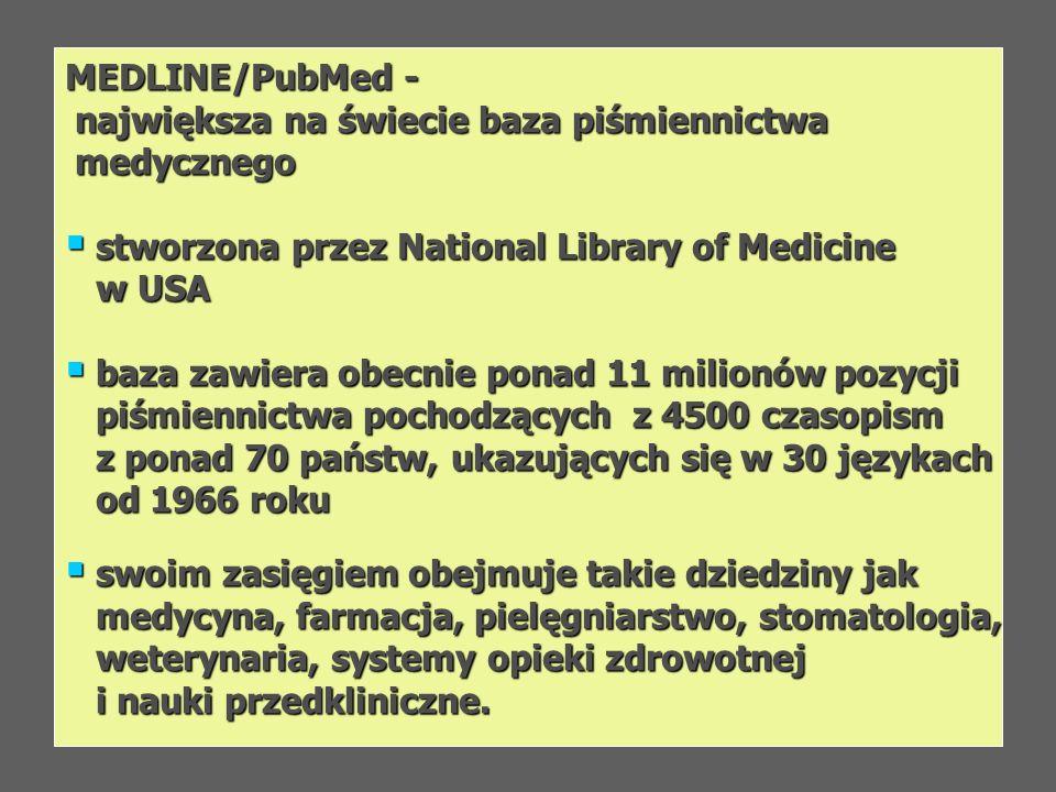 MEDLINE/PubMed -największa na świecie baza piśmiennictwa. medycznego. stworzona przez National Library of Medicine.