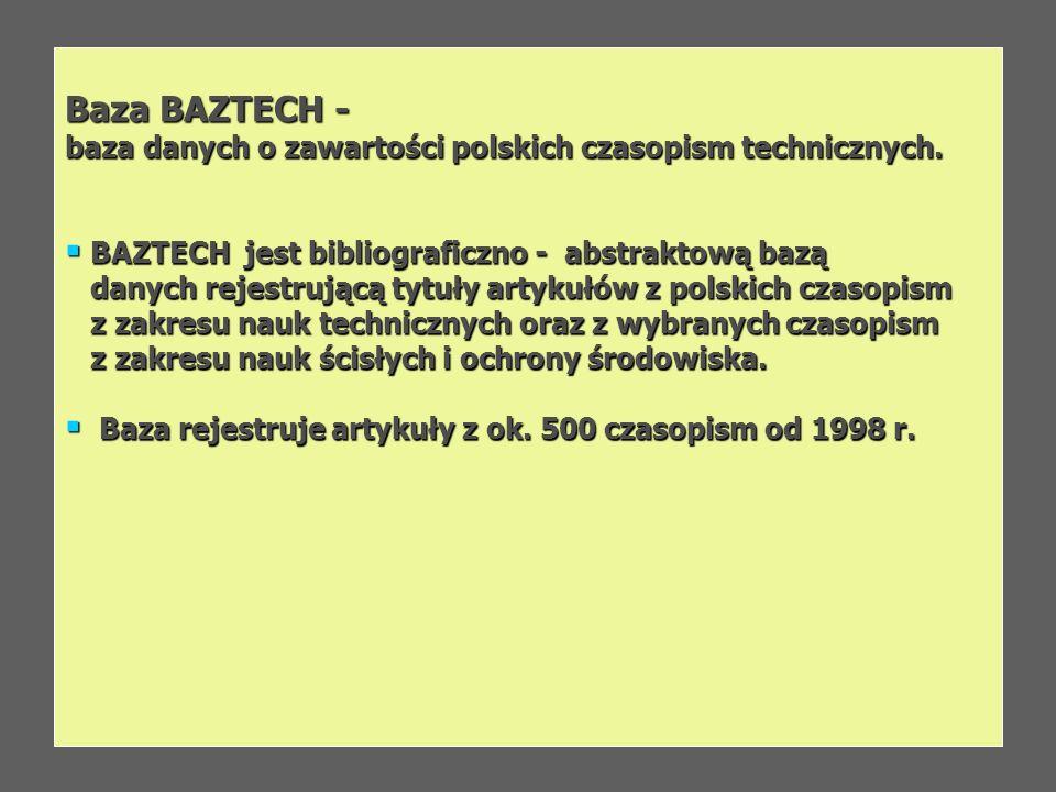 Baza BAZTECH -baza danych o zawartości polskich czasopism technicznych. BAZTECH jest bibliograficzno - abstraktową bazą.