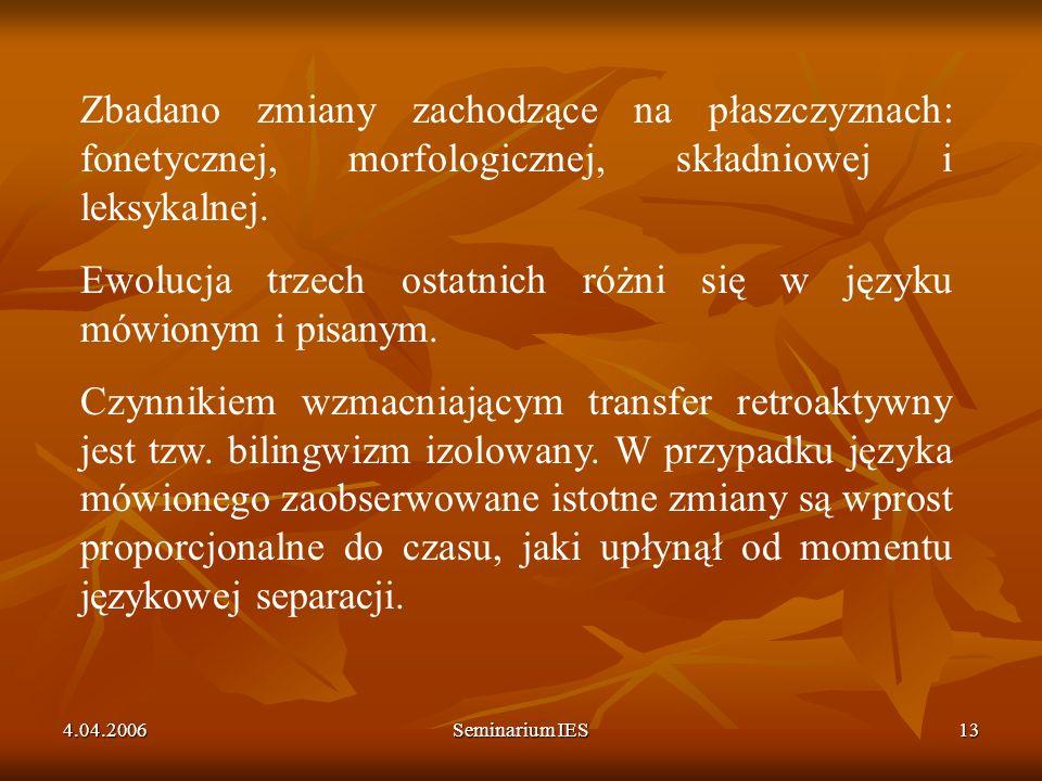 Ewolucja trzech ostatnich różni się w języku mówionym i pisanym.