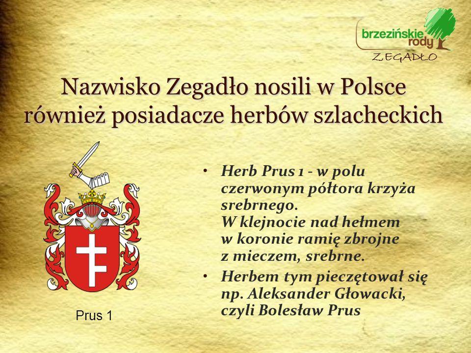 ZEGADŁO Nazwisko Zegadło nosili w Polsce również posiadacze herbów szlacheckich.
