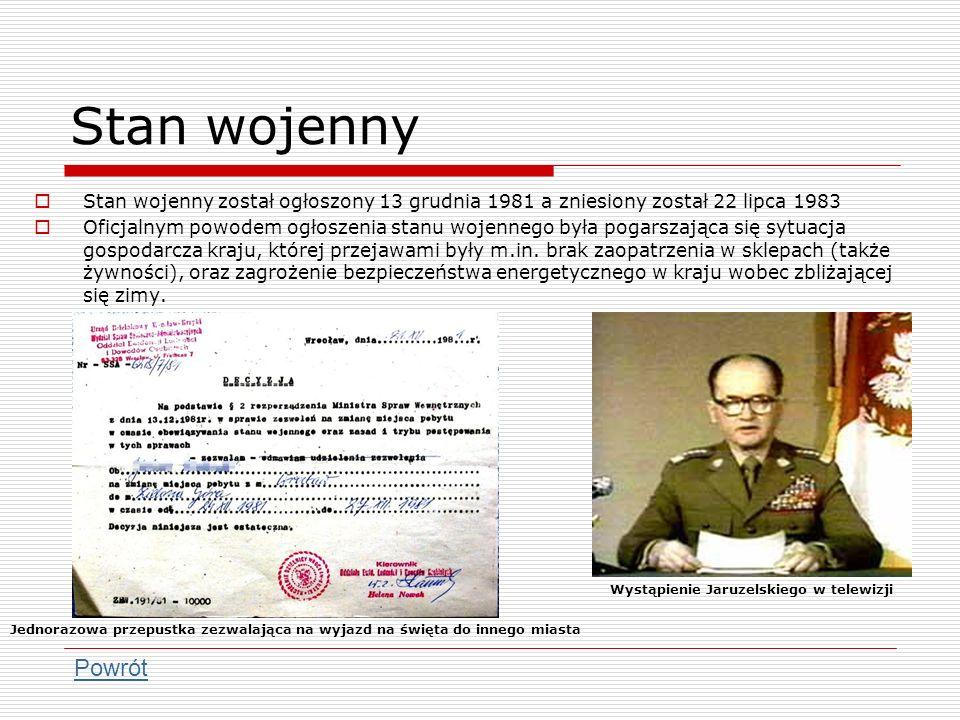 Stan wojenny Stan wojenny został ogłoszony 13 grudnia 1981 a zniesiony został 22 lipca 1983.