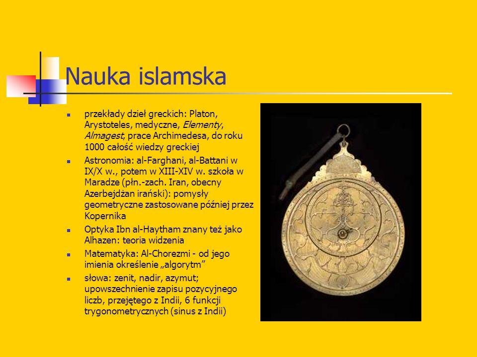 Nauka islamska przekłady dzieł greckich: Platon, Arystoteles, medyczne, Elementy, Almagest, prace Archimedesa, do roku 1000 całość wiedzy greckiej.