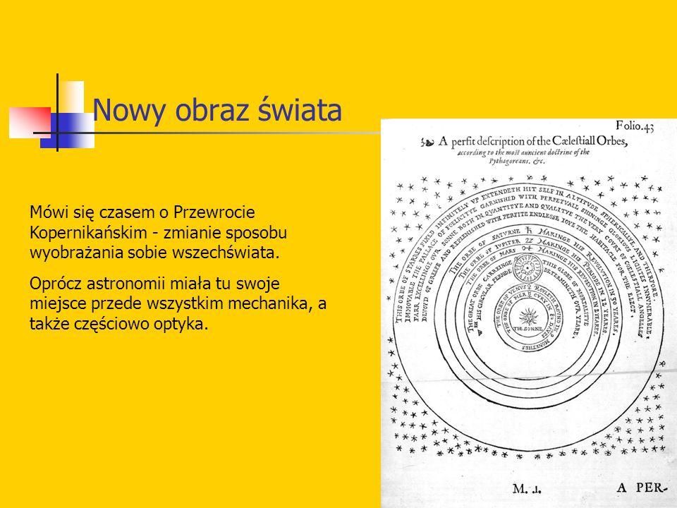 Nowy obraz świataMówi się czasem o Przewrocie Kopernikańskim - zmianie sposobu wyobrażania sobie wszechświata.