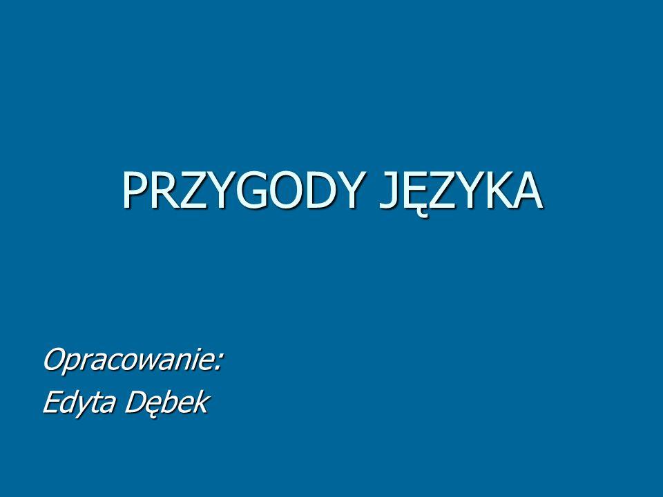Opracowanie: Edyta Dębek