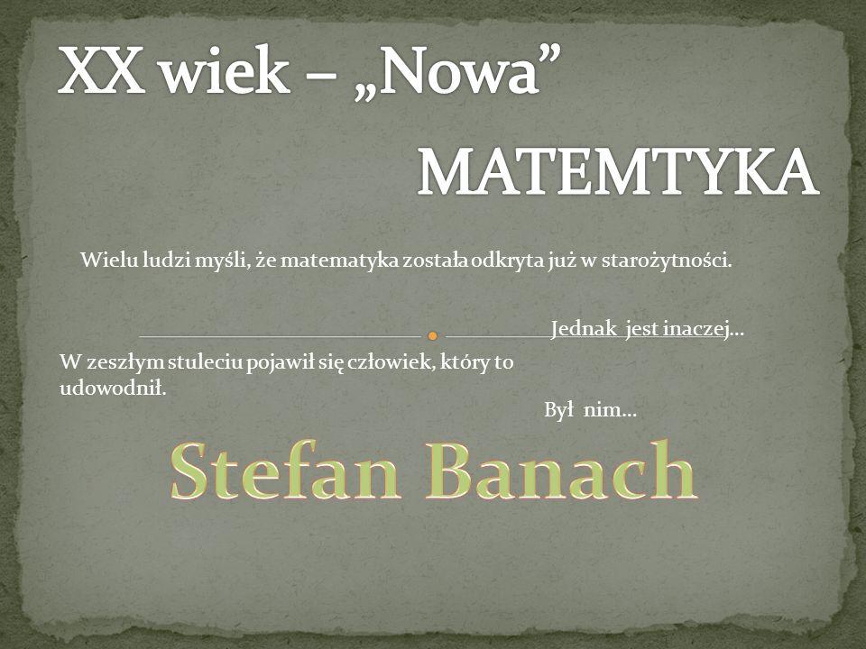 "Stefan Banach XX wiek – ""Nowa MATEMTYKA"