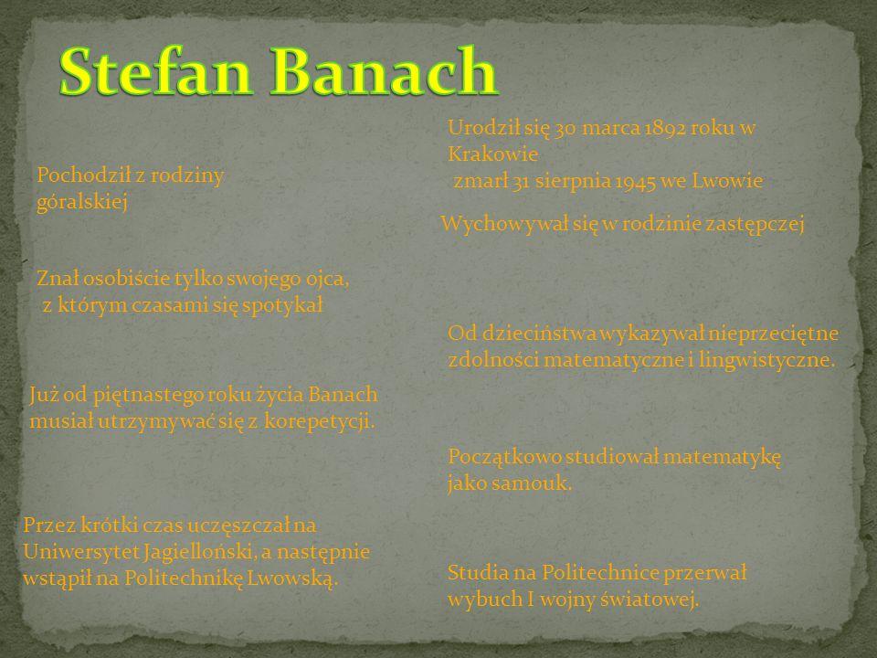 Stefan Banach Urodził się 30 marca 1892 roku w Krakowie