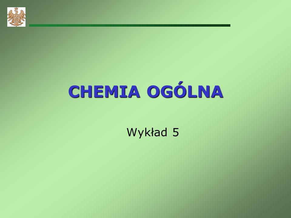 CHEMIA OGÓLNA Wykład 5