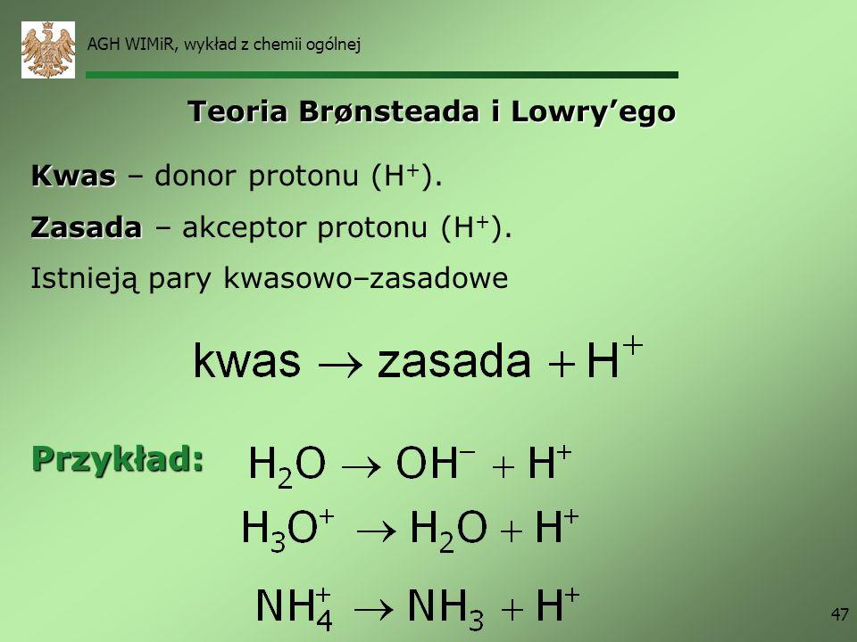 Przykład: Teoria Brønsteada i Lowry'ego Kwas – donor protonu (H+).