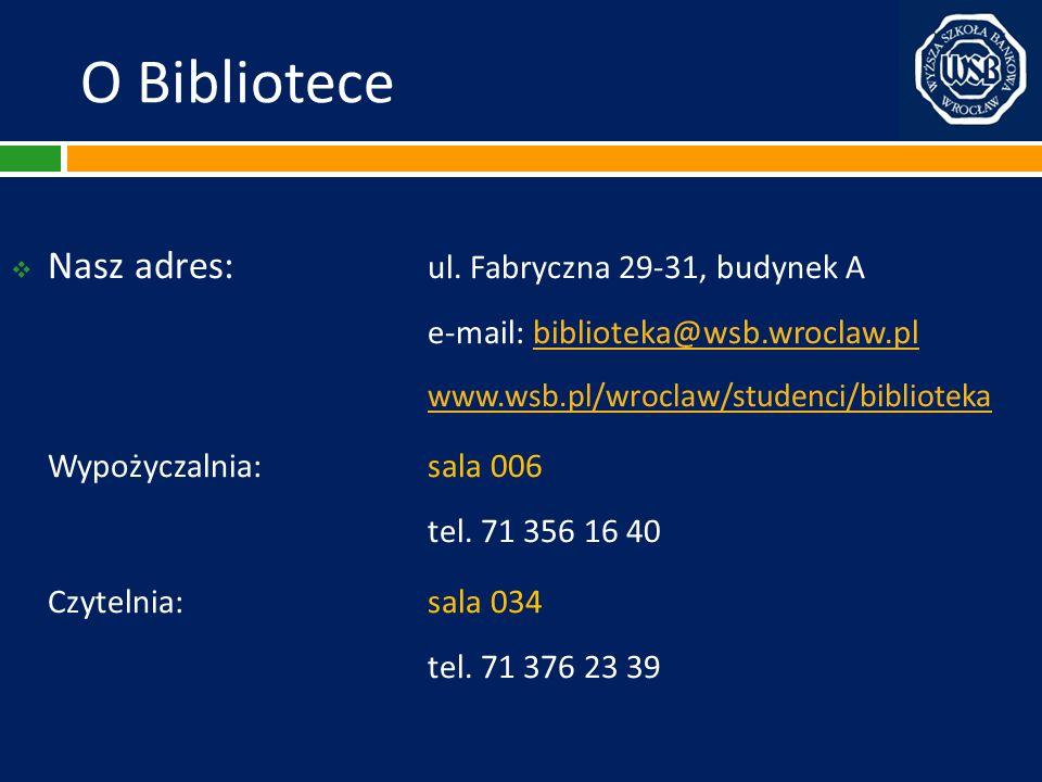 O Bibliotece Nasz adres: ul. Fabryczna 29-31, budynek A