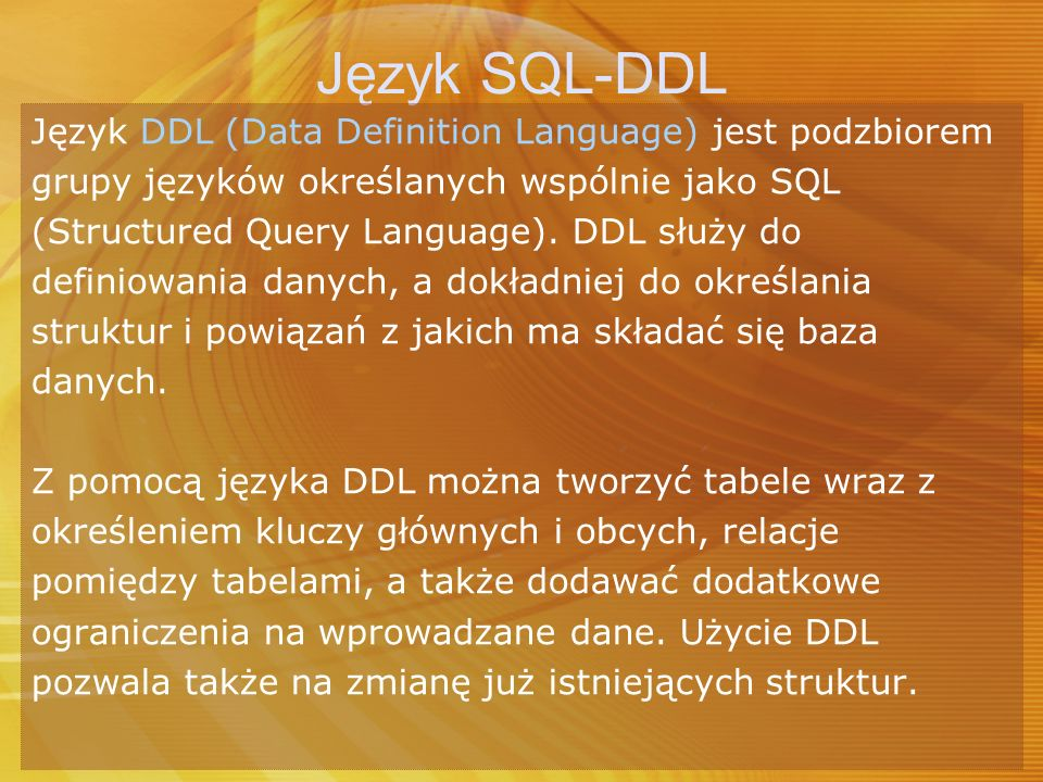 Język SQL-DDL Język DDL (Data Definition Language) jest podzbiorem