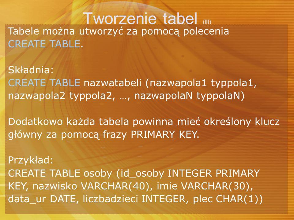 Tworzenie tabel (III) Tabele można utworzyć za pomocą polecenia