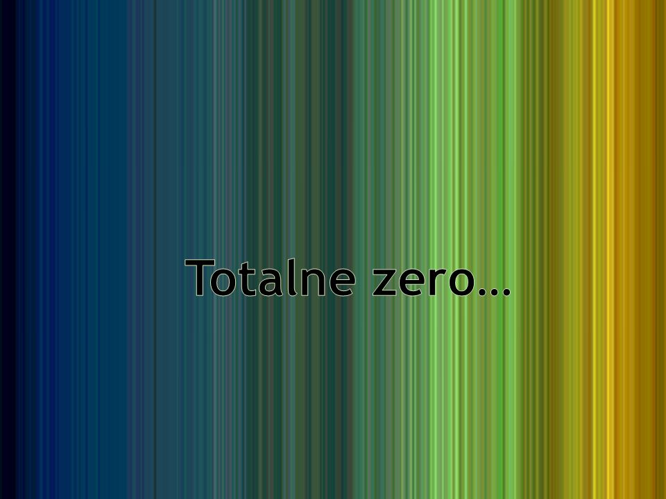 Totalne zero…
