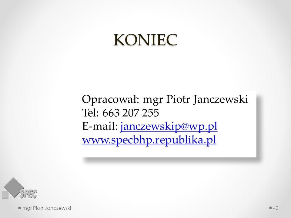 KONIEC Opracował: mgr Piotr Janczewski Tel: 663 207 255