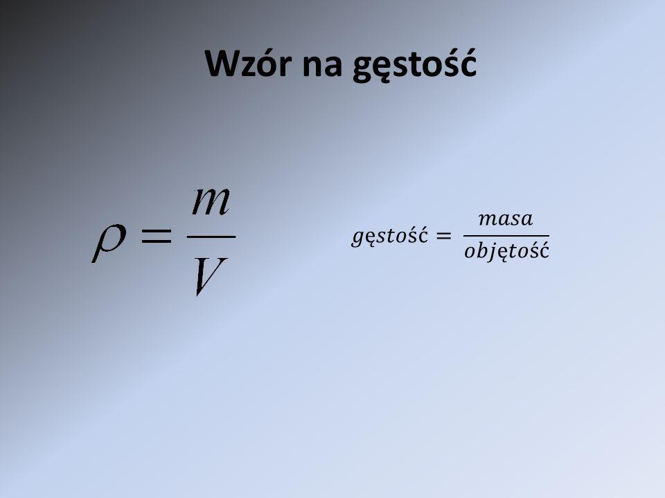 Wzór na gęstość 𝑔ę𝑠𝑡𝑜ść= 𝑚𝑎𝑠𝑎 𝑜𝑏𝑗ę𝑡𝑜ść