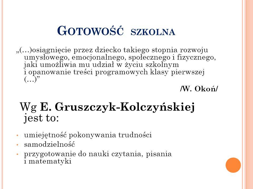 Gotowość szkolna Wg E. Gruszczyk-Kolczyńskiej jest to: