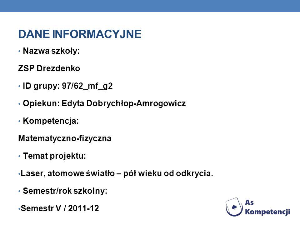 Dane INFORMACYJNE Nazwa szkoły: ZSP Drezdenko ID grupy: 97/62_mf_g2