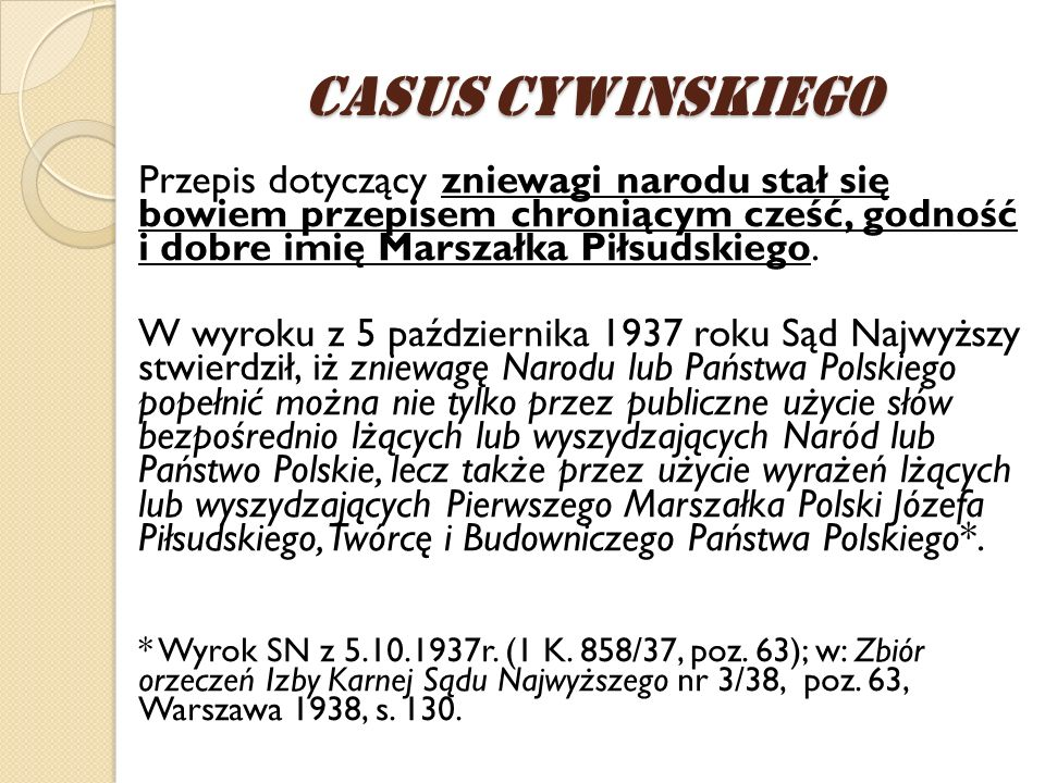 Casus CywiNskiego Przepis dotyczący zniewagi narodu stał się bowiem przepisem chroniącym cześć, godność i dobre imię Marszałka Piłsudskiego.