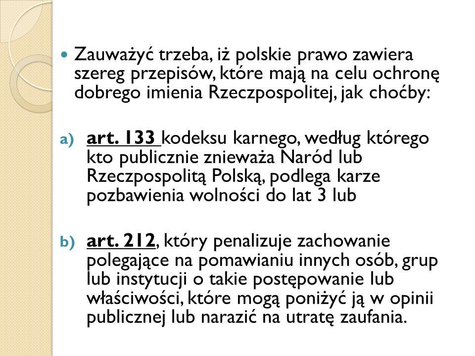 Zauważyć trzeba, iż polskie prawo zawiera szereg przepisów, które mają na celu ochronę dobrego imienia Rzeczpospolitej, jak choćby: